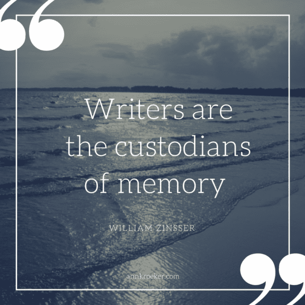 """Writers are the custodians of memory"" - William Zinsser (via Ann Kroeker, Writing Coach)"