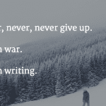 Writers: Never, Never, Never Give Up