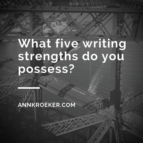 What five writing strengths do you possess? - Ann Kroeker, Writing Coach