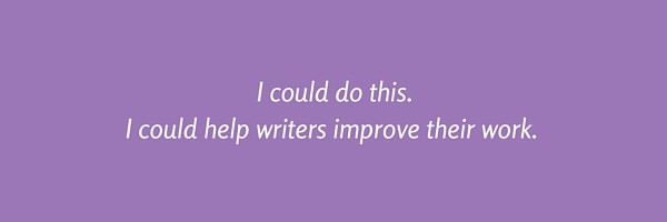I could do this. I could help writers improve their work