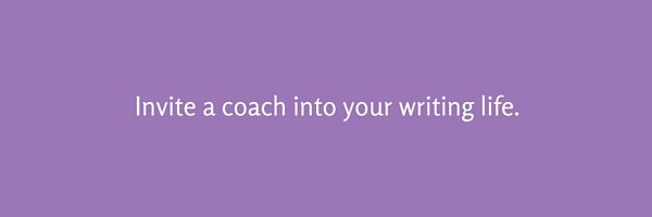 Invite a coach into your writing life