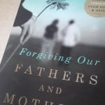 Book Response: Forgiving Our Fathers and Mothers by Leslie Leyland Fields