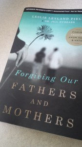 Forgiving our Fathers and Mothers Leslie Leyland Fields
