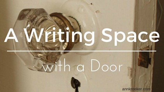 A Writing Space with a Door | Ann Kroeker, Writing Coach