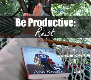 Rest and Productivity Be Productive Rest Ann Kroeker