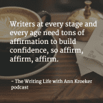 The Writing Life Podcast – Affirm, Affirm, Affirm