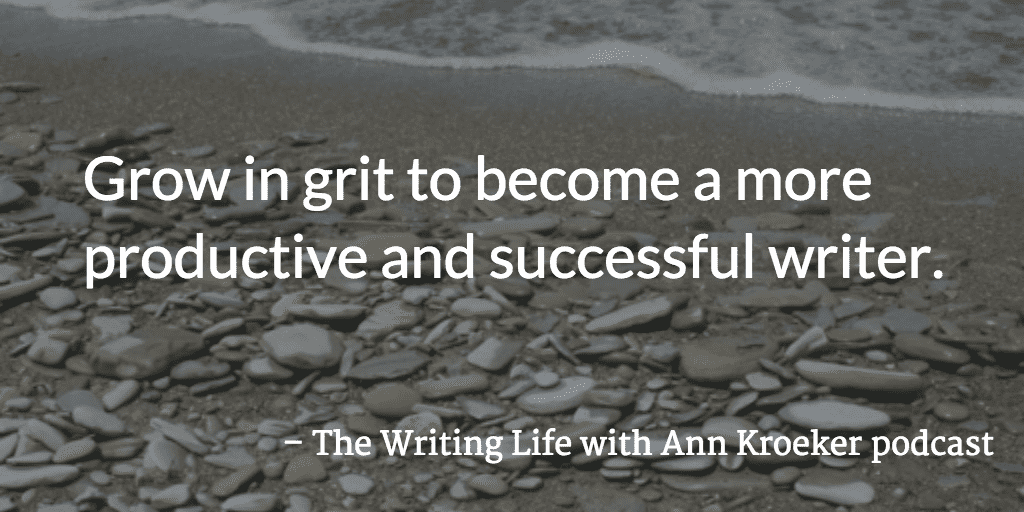 Grow In Grit To Become A More Productive And Successful Writer