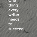 #21: One Thing Every Writer Needs to Succeed