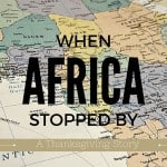 When Africa Stopped By – A Thanksgiving Story