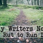 #26: Why Writers Need a Rut to Run In