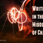 Write in the Middle of Chaos