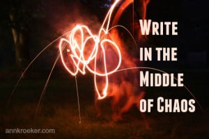 Write in the Middle of Chaos - Ann Kroeker