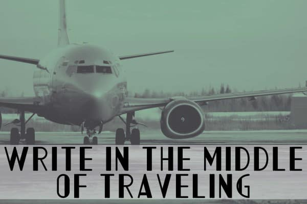 Write in the Middle of Traveling - Ann Kroeker, Writing Coach