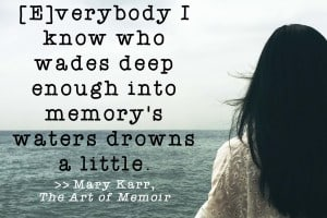 Writing Quotes: Mary Karr on wading into memory's waters