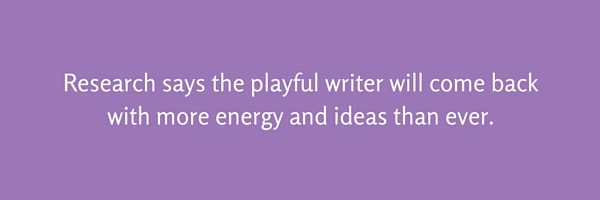 Research says the playful writer will come back with more energy and ideas than ever