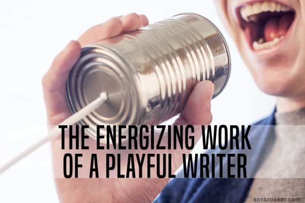 The Energizing Work of a Playful Writer - Ann Kroeker, Writing Coach podcast