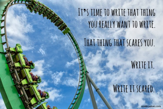 It's time to write that thing you really want to write. That thing that scares you. Write it. Write it scared.
