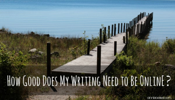 How Good Does My Writing Need to Be Online? Ann Kroeker, Writing Coach podcast