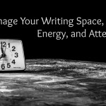 #38: Manage Your Writing Space, Time, Energy and Attention