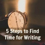 #41: 5 Steps to Find Time for Writing