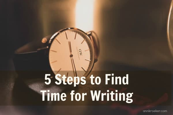 5 Steps to Find Time for Writing - Ann Kroeker, Writing Coach podcast