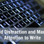 #43: How to Avoid Distraction and Manage Attention to Write