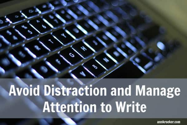 Avoid distraction and manage attention to write - Ann Kroeker, Writing Coach podcast