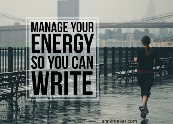 Manage Your Energy So You Can Write - Ann Kroeker, Writing Coach podcast