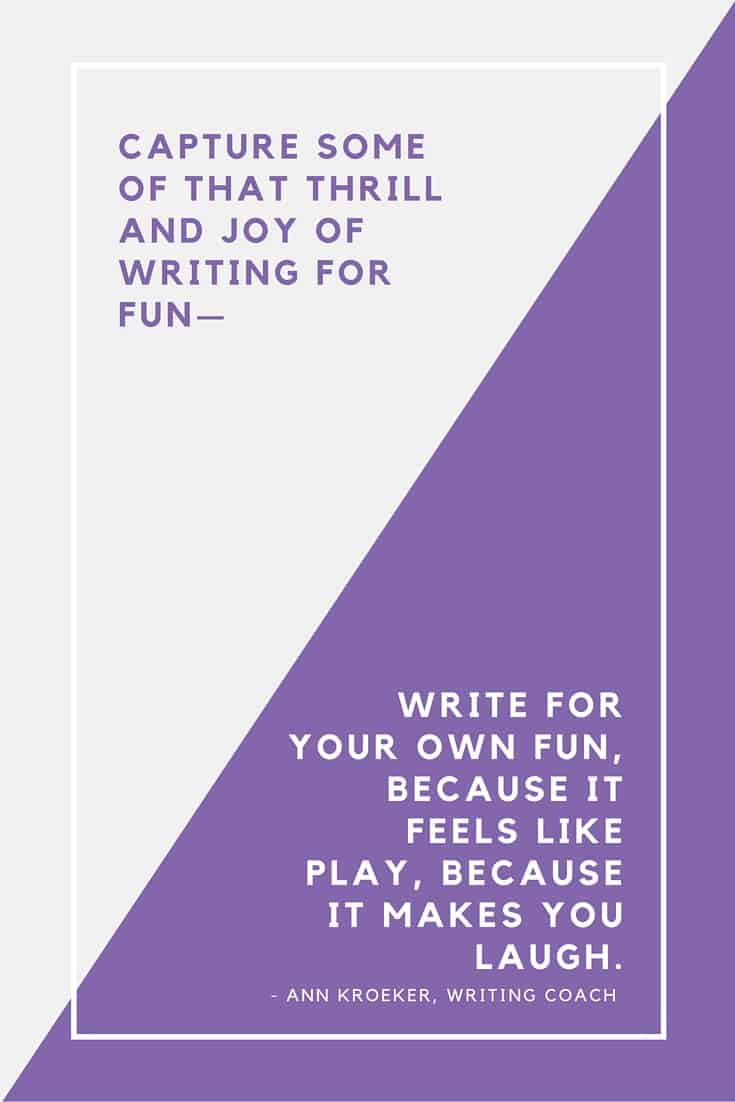 Capture some of that thrill and joy of writing for fun - Ann Kroeker, Writing Coach (quote from podcast episode)