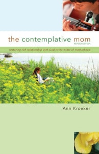 The Contemplative Mom: Restoring Rich Relationship with God in the Midst of Motherhood