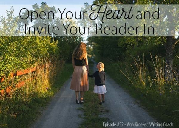 #52: Open Your Heart and Invite Your Reader In