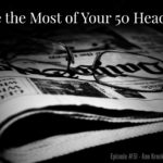 #51: Make the Most of Your 50 Headlines