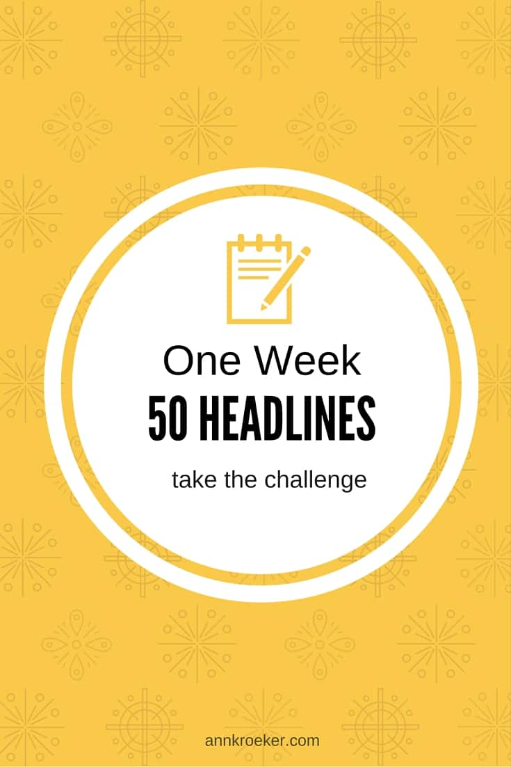 One Week - 50 Headlines - Take the Challenge - Ann Kroeker, Writing Coach Podcast Episode #50