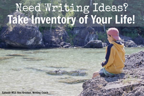 53 - Need Writing Ideas - Take Inventory of Your Life