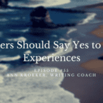 #55: Writers Should Say Yes to New Experiences