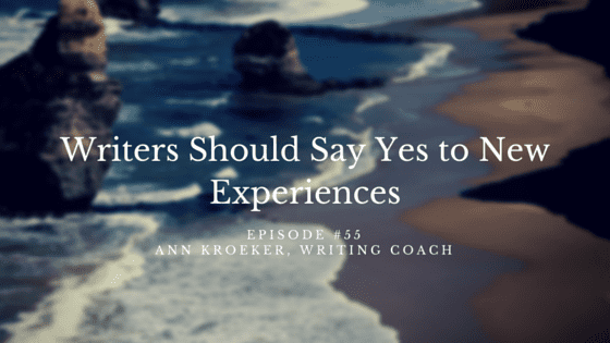 Writers Should Say Yes to New Experiences - episode #55 Ann Kroeker, Writing Coach
