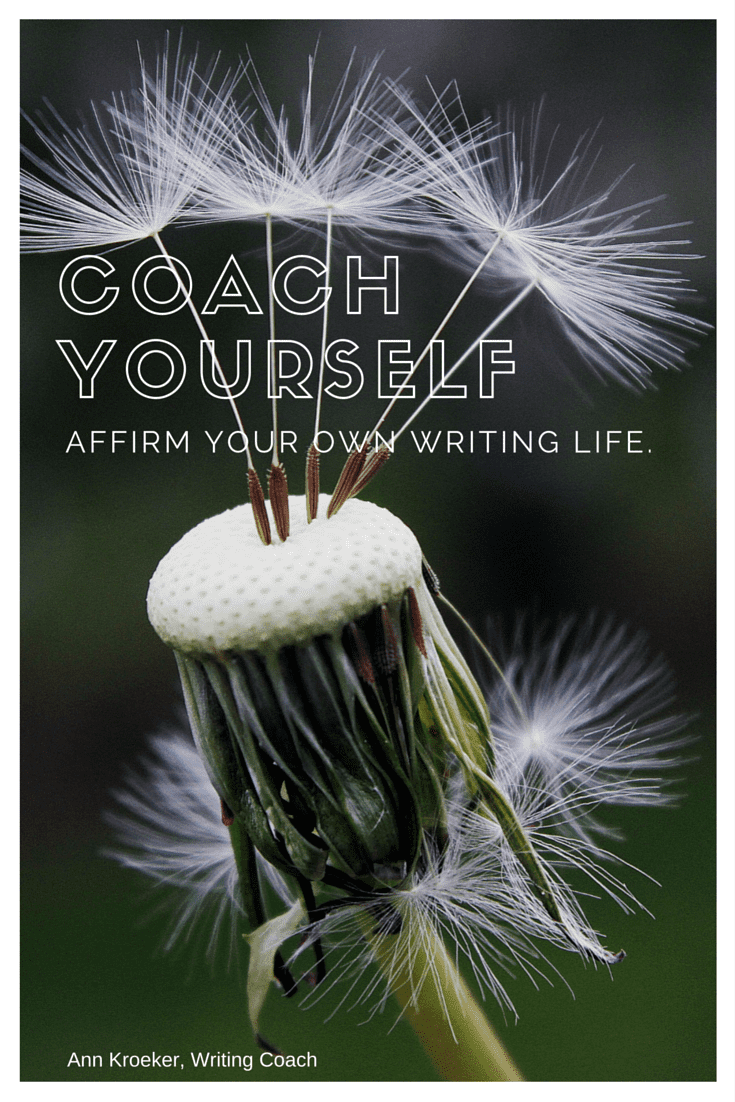 Coach yourself - Affirm Your Own Writing Life - Ann Kroeker, Writing Coach (from Ep 58)