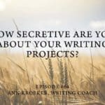 #64: How Secretive Are You About Your Writing Projects?