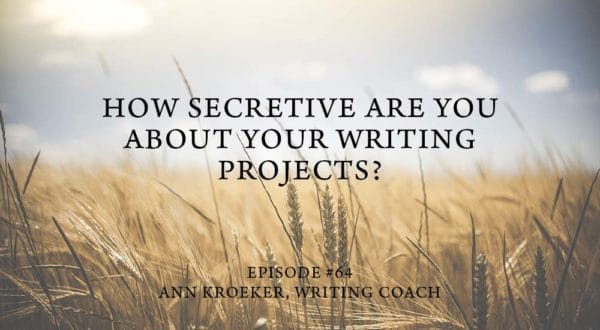 How Secretive Are You About Your Writing Projects-ep 64