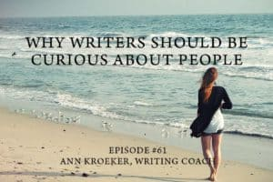 #61: Why Writers Should Be Curious About People