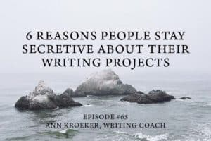 #65: 6 Reasons People Stay Secretive About Their Writing Projects