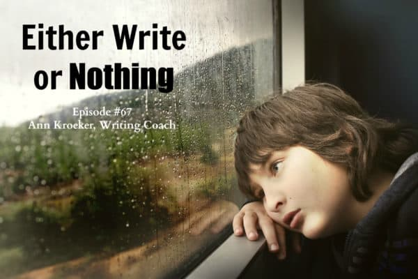 Either Write or Nothing - Episode 67: Ann Kroeker, Writing Coach