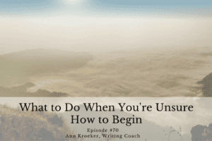 #70: What to Do When You're Unsure How to Begin