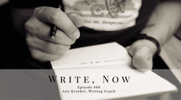 Write, Now - Episode #68: Ann Kroeker, Writing Coach