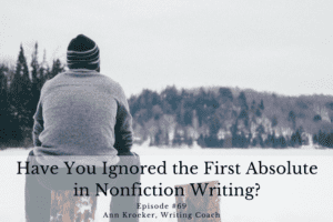 #69: Have You Ignored the First Absolute in Nonfiction Writing?