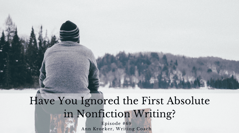 Have You Ignored the First Absolute in Nonfiction Writing? - Ep 69: Ann Kroeker, Writing Coach