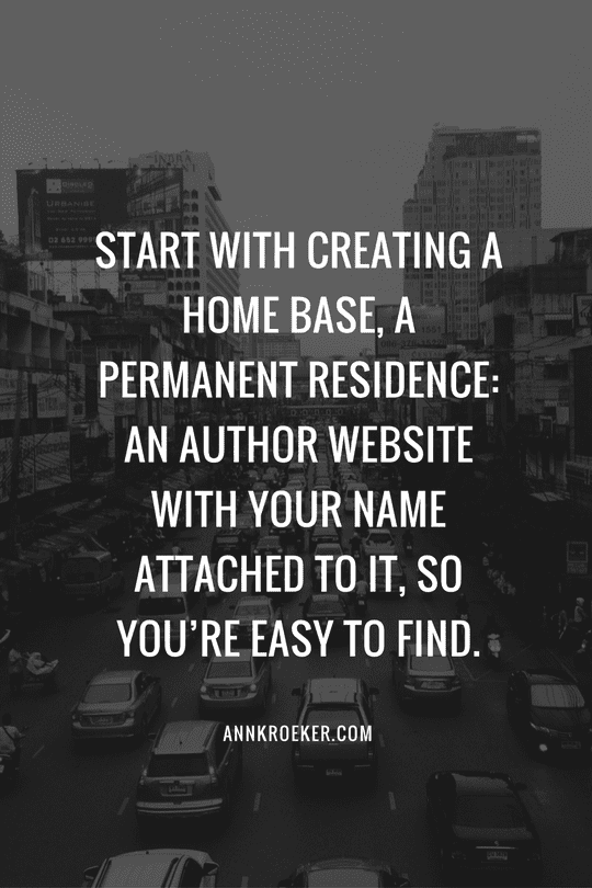 An author website with your name attached to it, so you're easy to find. - Ann Kroeker, Writing Coach