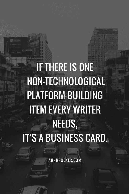 If there is one non-technological platform-building item every writer needs, it's a business card.