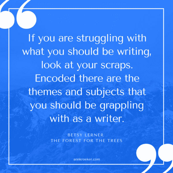 If you are struggling with what you should be writing, look at your scraps