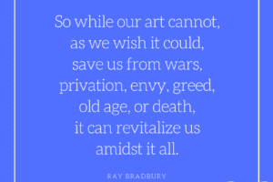 Writing Quote: Ray Bradbury on How Art Can Revitalize Us